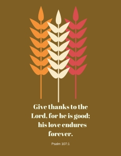 Give thanks to the Lord, for he is good; his love endures forever.