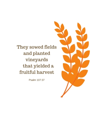 They sowed fields and planted vineyards that yielded a fruitful harvest;